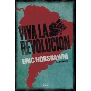 Notas sobre Hobsbawm y el libro  ¡Viva la Revolución!